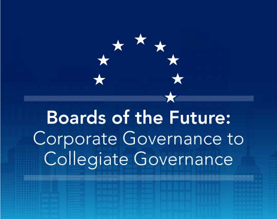 Boards of the Future: Corporate Governance to Collegiate Governance