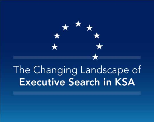 The Changing Landscape of Executive Search in KSA