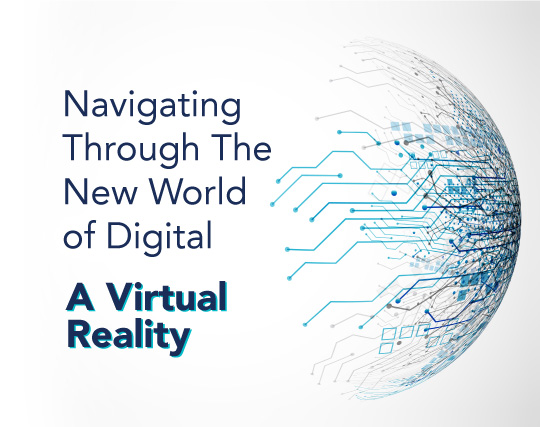 Navigating Through The New World of Digital - A Virtual Reality